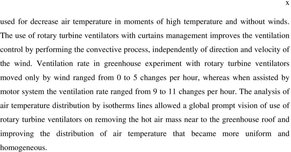 Ventilation rate in greenhouse experiment with rotary turbine ventilators moved only by wind ranged from 0 to 5 changes per hour, whereas when assisted by motor system the ventilation rate