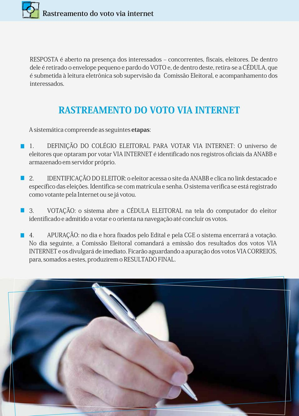 interessados. RASTREAMENTO DO VOTO VIA INTERNET A sistemática compreende as seguintes etapas: 1.