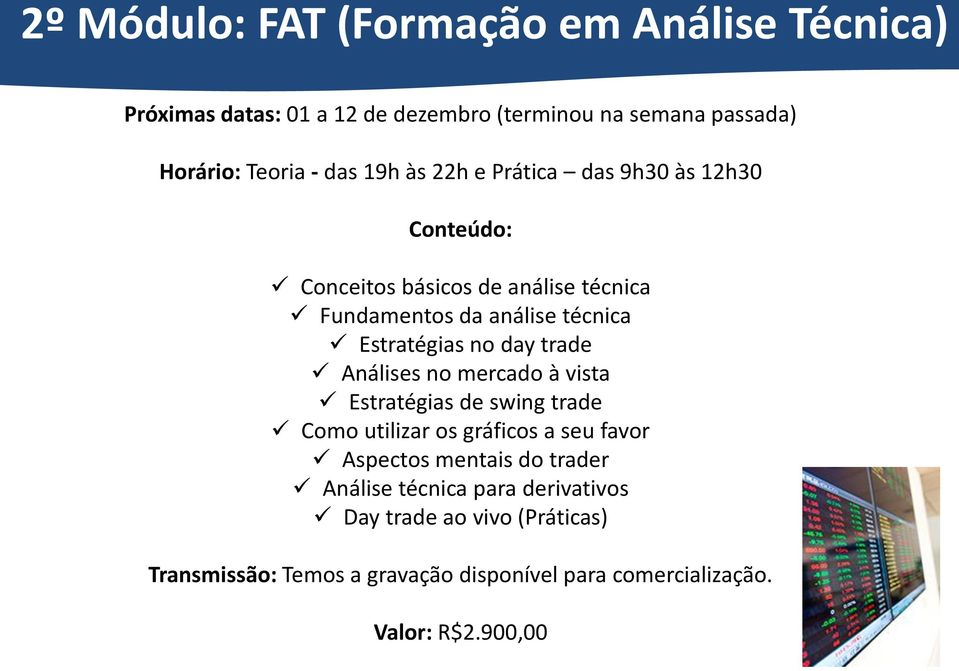 day trade Análises no mercado à vista Estratégias de swing trade Como utilizar os gráficos a seu favor Aspectos mentais do trader