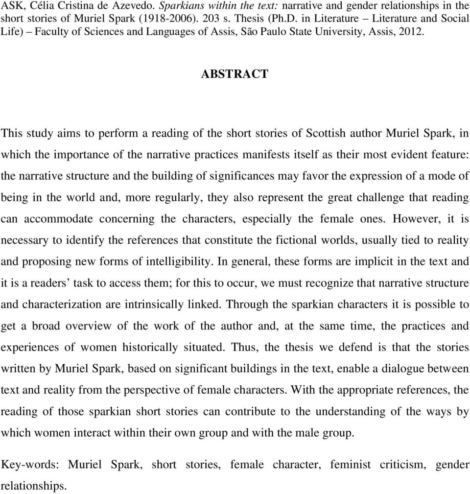 ABSTRACT This study aims to perform a reading of the short stories of Scottish author Muriel Spark, in which the importance of the narrative practices manifests itself as their most evident feature: