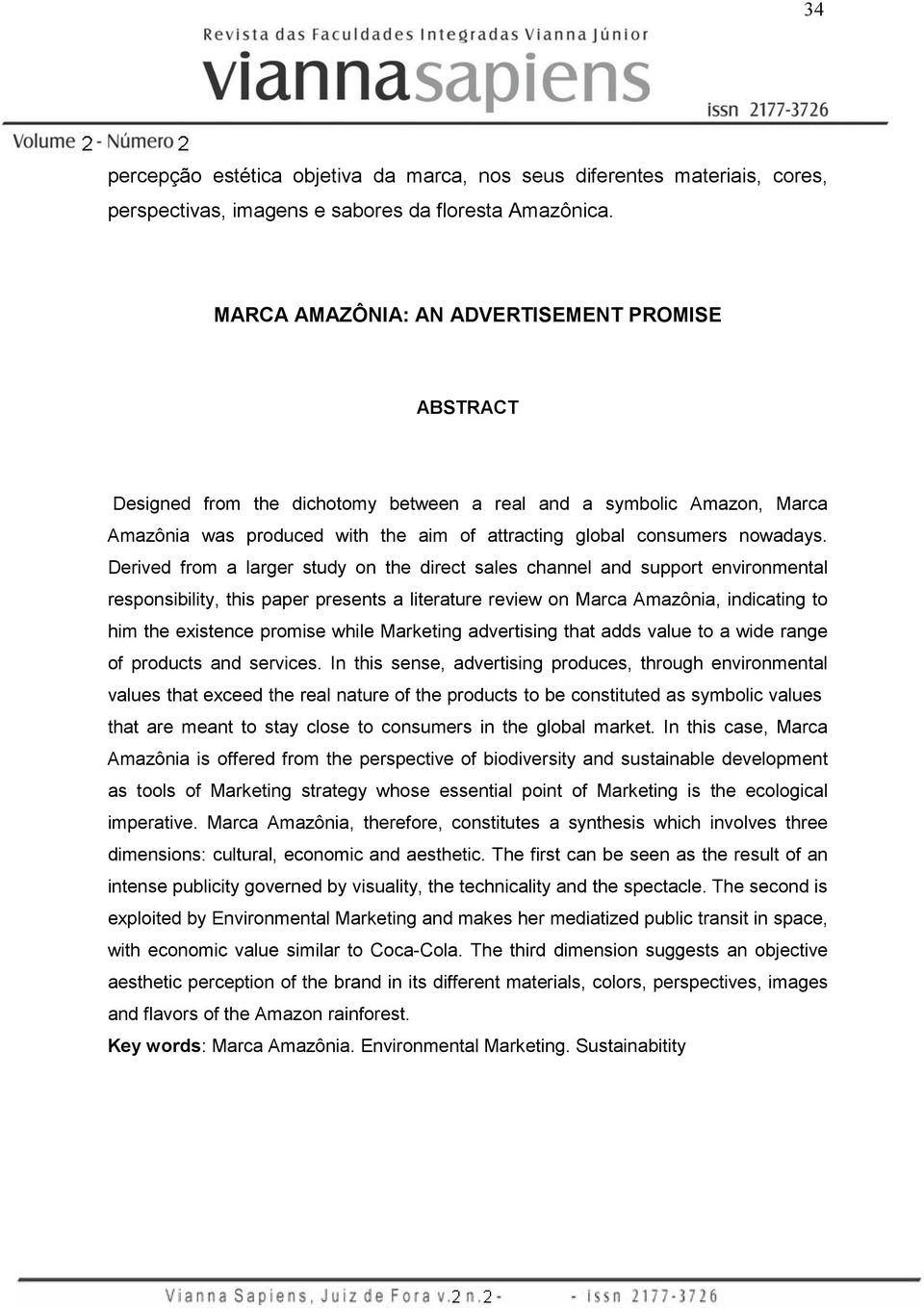 Derived from a larger study on the direct sales channel and support environmental responsibility, this paper presents a literature review on Marca Amazônia, indicating to him the existence promise