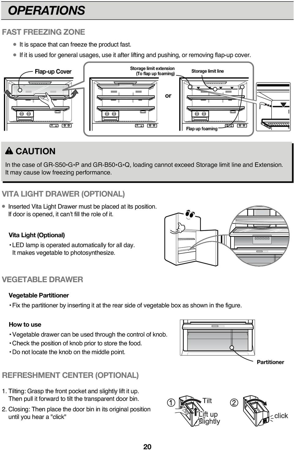 and Extension. It may cause low freezing performance. VITA LIGHT DRAWER (OPTIONAL) Inserted Vita Light Drawer must be placed at its position. If door is opened, it can t fill the role of it.