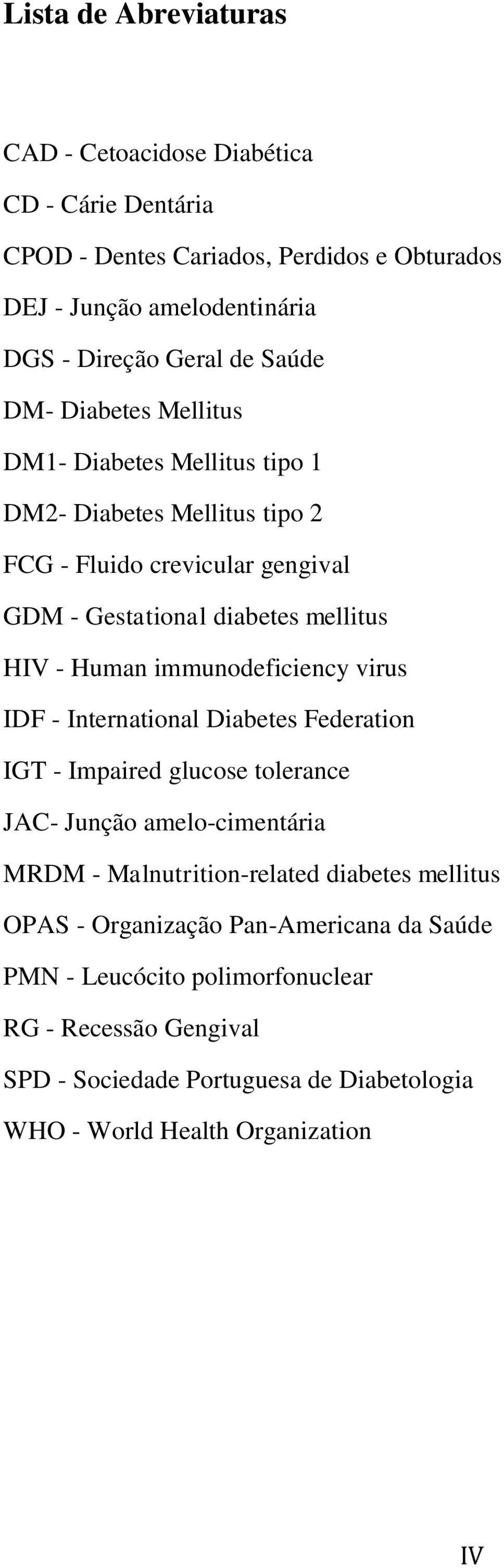 immunodeficiency virus IDF - International Diabetes Federation IGT - Impaired glucose tolerance JAC- Junção amelo-cimentária MRDM - Malnutrition-related diabetes mellitus