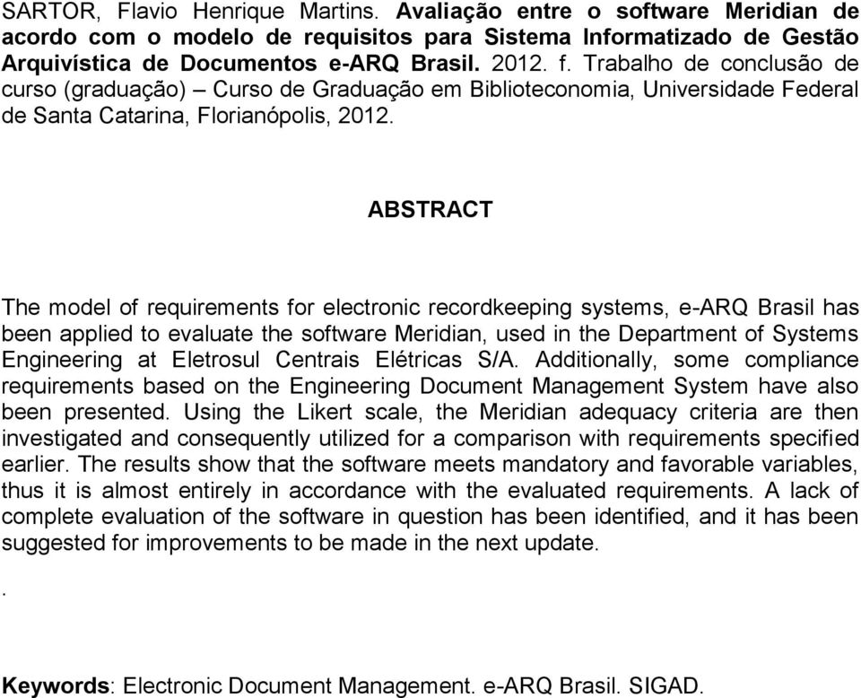 ABSTRACT The model of requirements for electronic recordkeeping systems, e-arq Brasil has been applied to evaluate the software Meridian, used in the Department of Systems Engineering at Eletrosul