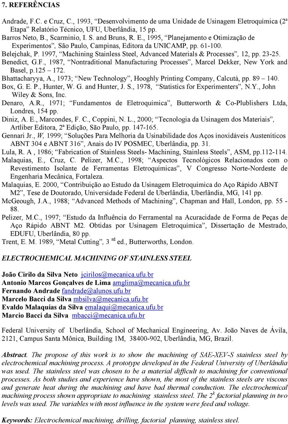 Benedict, G.F., 1987, Nontraditional Manufacturing Processes, Marcel Dekker, New York and Basel, p.125 172. Bhattacharyya, A., 1973; New Technology, Hooghly Printing Company, Calcutá, pp. 89 140.