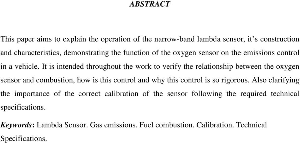 It is intended throughout the work to verify the relationship between the oxygen sensor and combustion, how is this control and why this control
