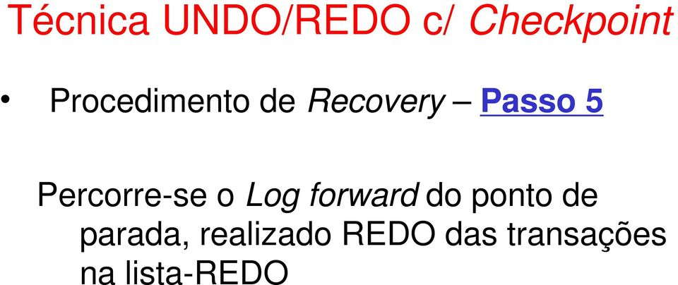 Percorre-se o Log forward do ponto de