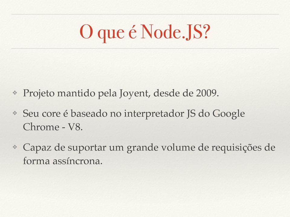 Seu core é baseado no interpretador JS do Google