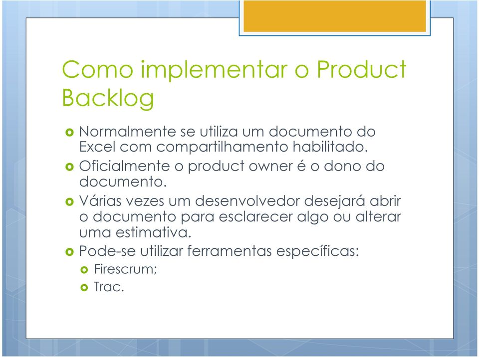 Oficialmente o product owner é o dono do documento.