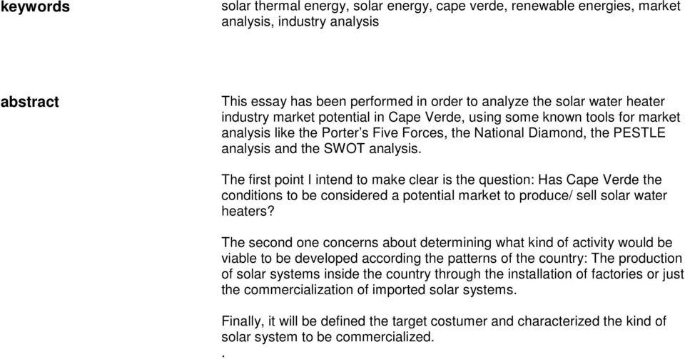 The first point I intend to make clear is the question: Has Cape Verde the conditions to be considered a potential market to produce/ sell solar water heaters?