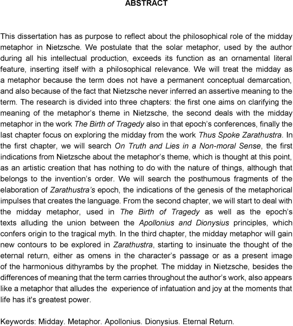 We will treat the midday as a metaphor because the term does not have a permanent conceptual demarcation, and also because of the fact that Nietzsche never inferred an assertive meaning to the term.
