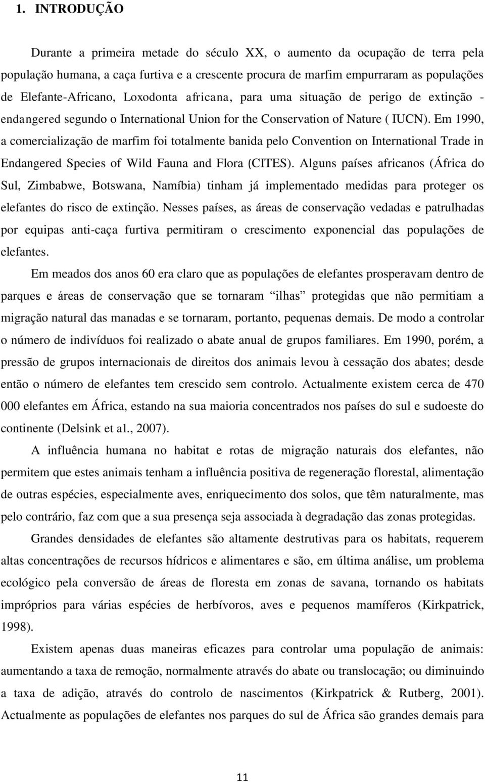 Em 1990, a comercialização de marfim foi totalmente banida pelo Convention on International Trade in Endangered Species of Wild Fauna and Flora (CITES).