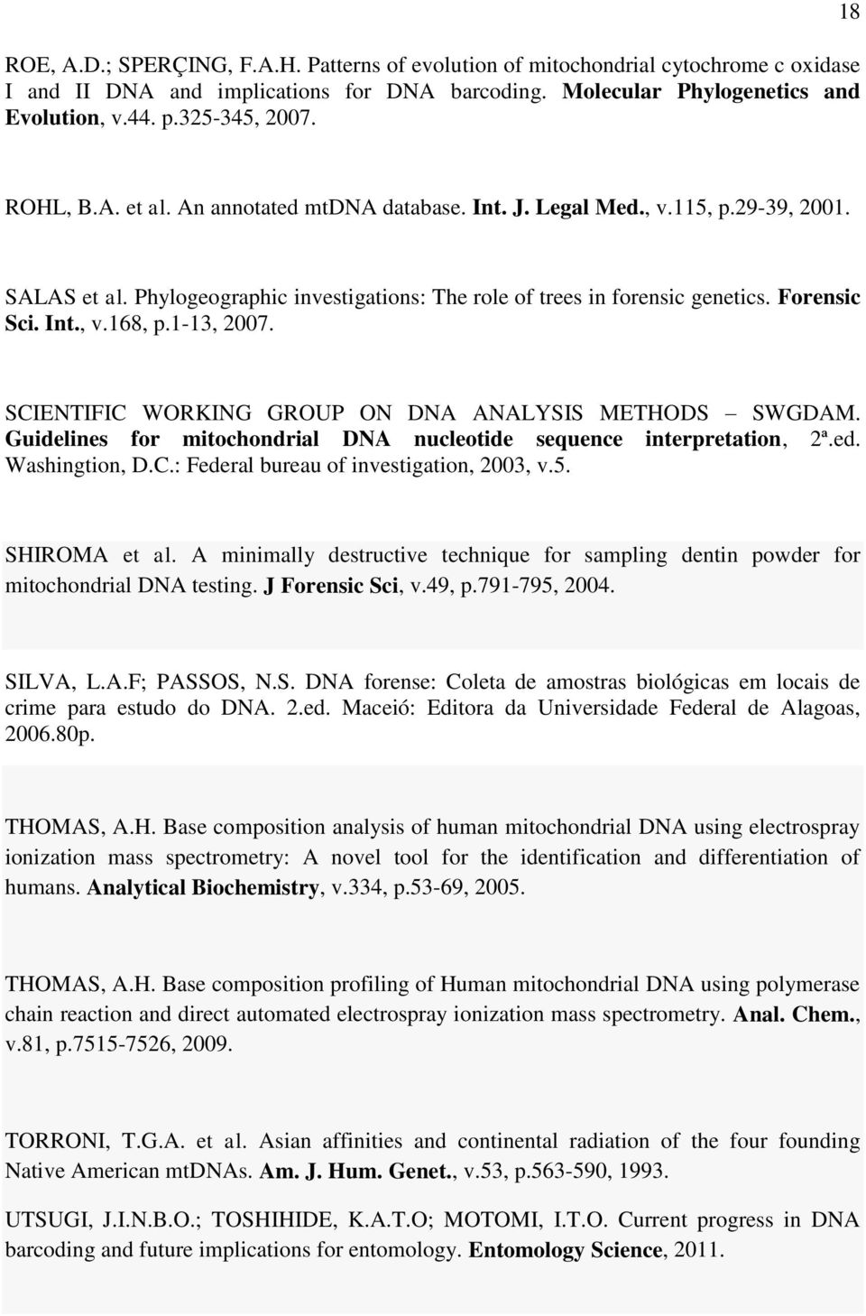 1-13, 2007. SCIENTIFIC WORKING GROUP ON DNA ANALYSIS METHODS SWGDAM. Guidelines for mitochondrial DNA nucleotide sequence interpretation, 2ª.ed. Washingtion, D.C.: Federal bureau of investigation, 2003, v.