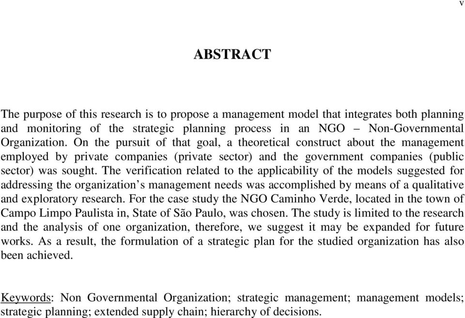 The verification related to the applicability of the models suggested for addressing the organization s management needs was accomplished by means of a qualitative and exploratory research.