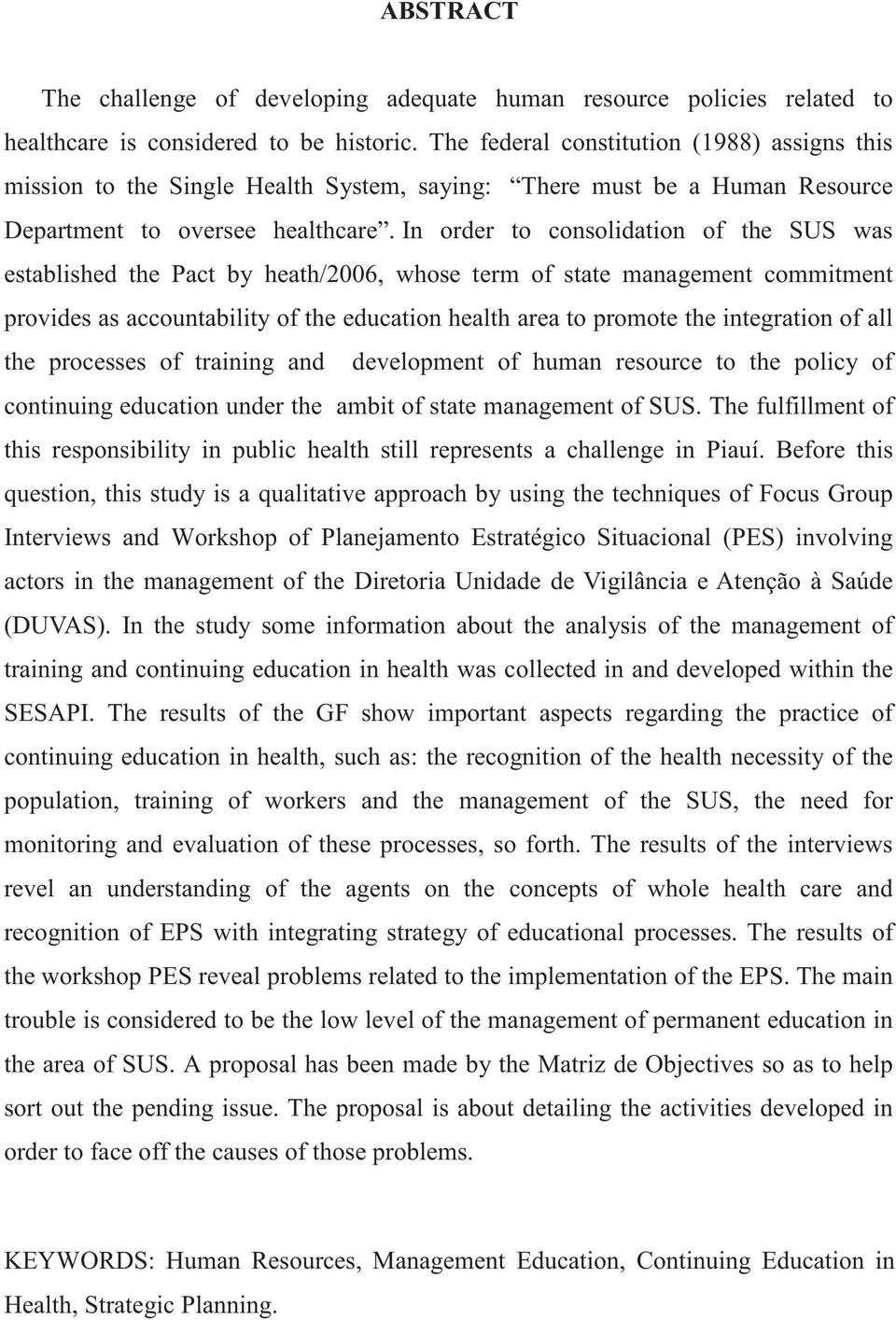 In order to consolidation of the SUS was established the Pact by heath/2006, whose term of state management commitment provides as accountability of the education health area to promote the