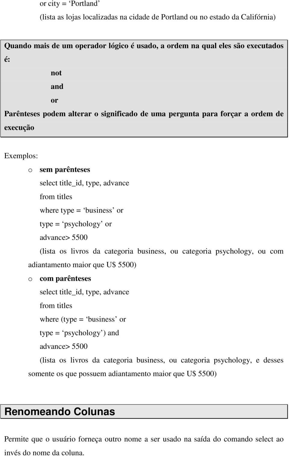 5500 (lista os livros da categoria business, ou categoria psychology, ou com adiantamento maior que U$ 5500) o com parênteses select title_id, type, advance where (type = business or type =