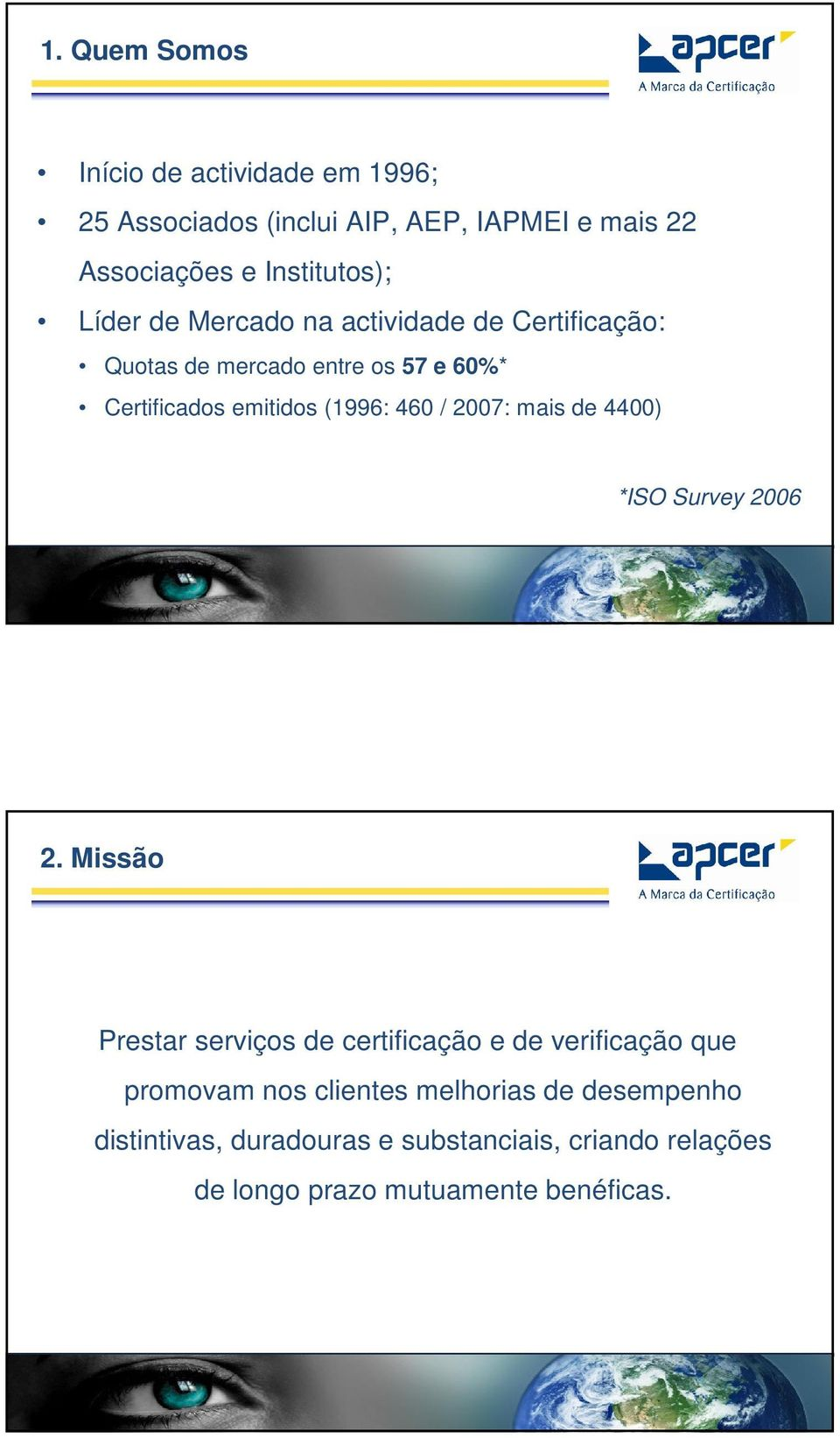 2007: mais de 4400) *ISO Survey 2006 2.