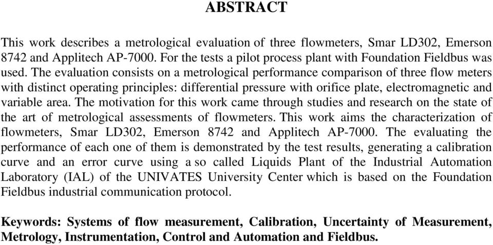The motivation for this work came through studies and research on the state of the art of metrological assessments of flowmeters.