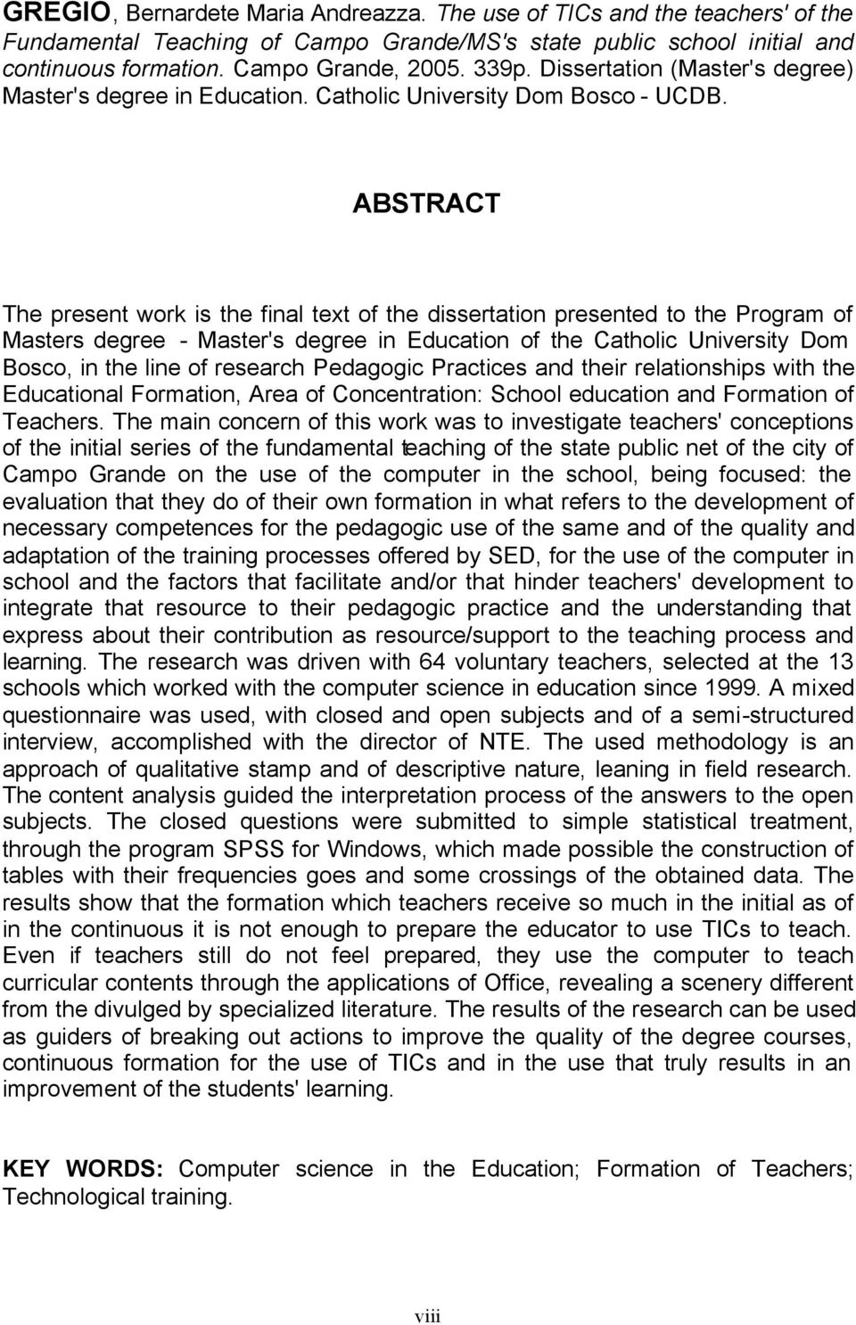 ABSTRACT The present work is the final text of the dissertation presented to the Program of Masters degree - Master's degree in Education of the Catholic University Dom Bosco, in the line of research