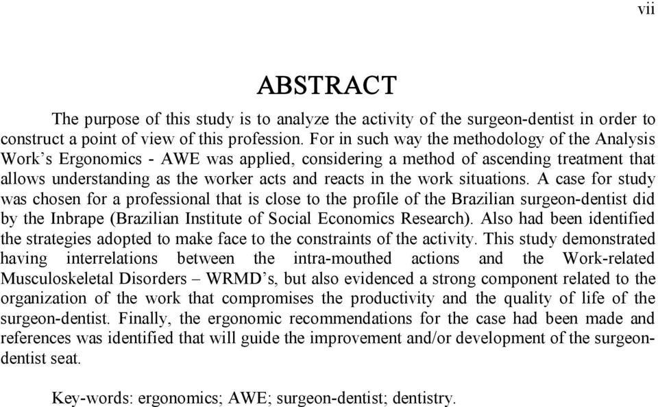 situations. A case for study was chosen for a professional that is close to the profile of the Brazilian surgeon dentist did by the Inbrape (Brazilian Institute of Social Economics Research).