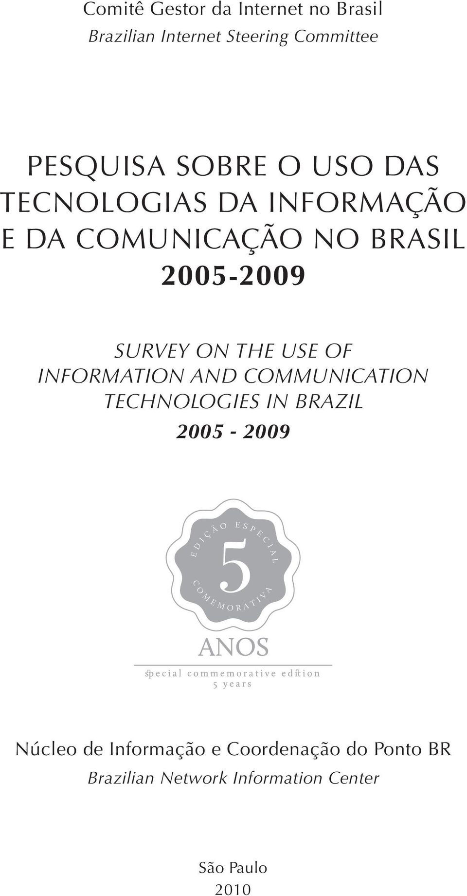 ON THE USE OF INFORMATION AND COMMUNICATION TECHNOLOGIES IN BRAZIL 2005-2009 Núcleo