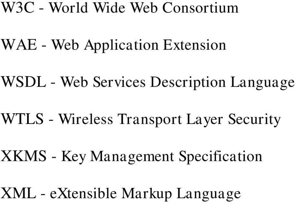 WTLS - Wireless Transport Layer Security XKMS - Key