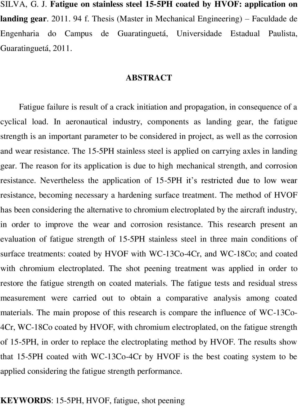 ABSTRACT Fatigue failure is result of a crack initiation and propagation, in consequence of a cyclical load.