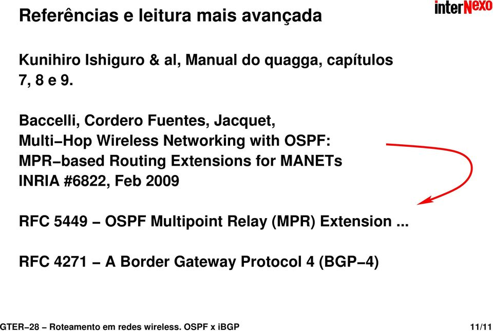 Extensions for MANETs INRIA #6822, Feb 2009 RFC 5449 OSPF Multipoint Relay (MPR) Extension.