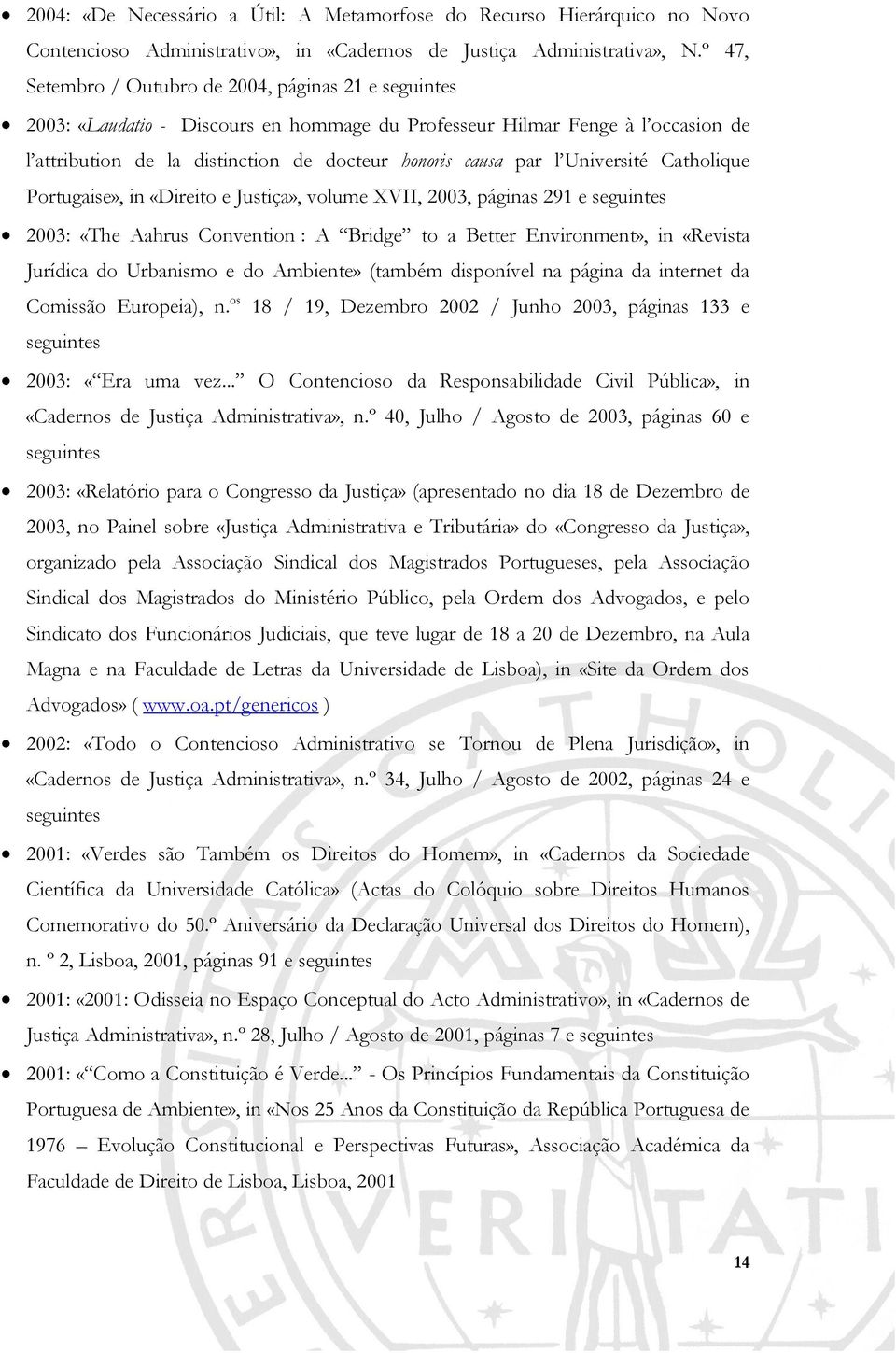 l Université Catholique Portugaise», in «Direito e Justiça», volume XVII, 2003, páginas 291 e seguintes 2003: «The Aahrus Convention : A Bridge to a Better Environment», in «Revista Jurídica do