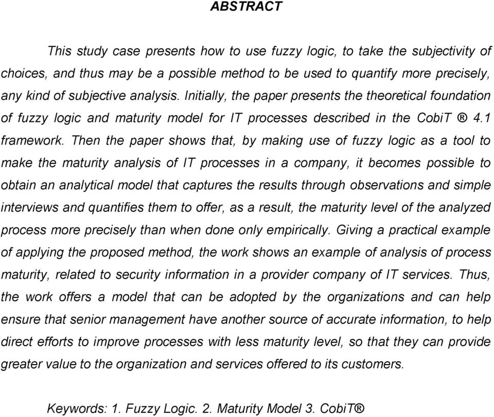 Then the paper shows that, by making use of fuzzy logic as a tool to make the maturity analysis of IT processes in a company, it becomes possible to obtain an analytical model that captures the