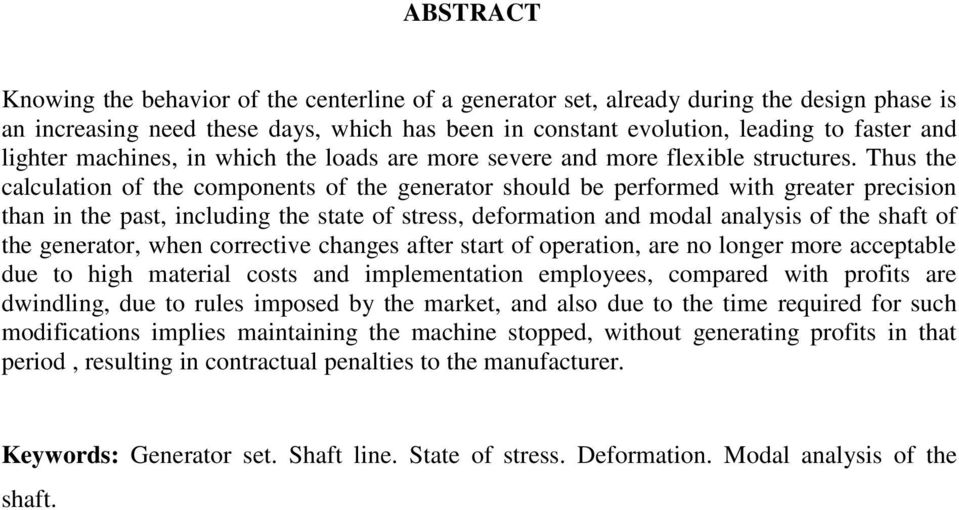 Thus the calculation of the components of the generator should be performed with greater precision than in the past, including the state of stress, deformation and modal analysis of the shaft of the