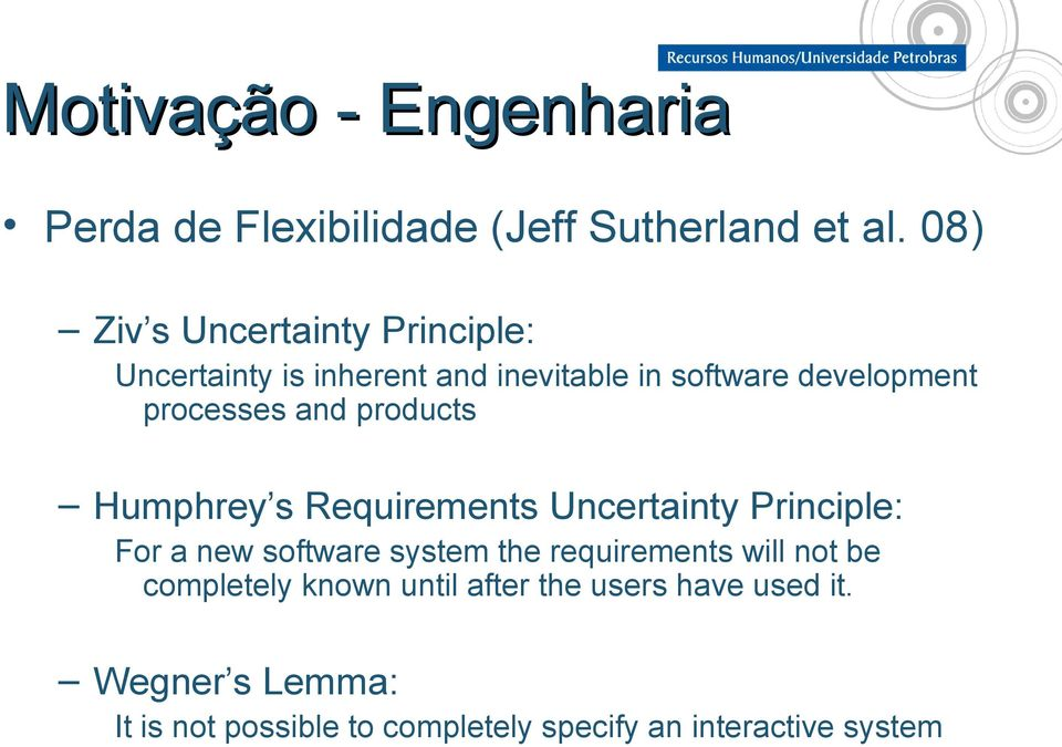 and products Humphrey s Requirements Uncertainty Principle: For a new software system the requirements