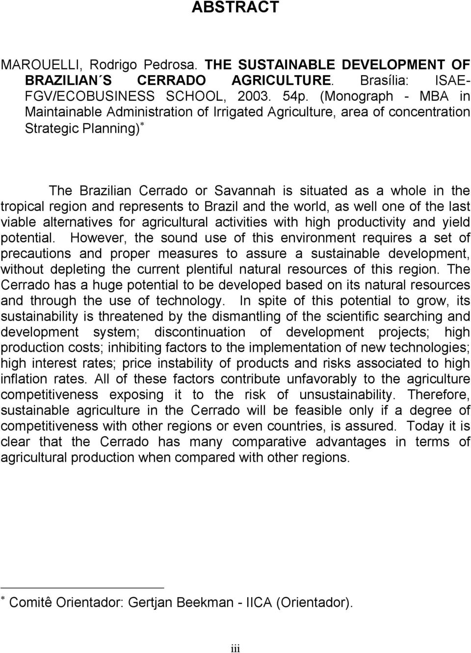 represents to Brazil and the world, as well one of the last viable alternatives for agricultural activities with high productivity and yield potential.