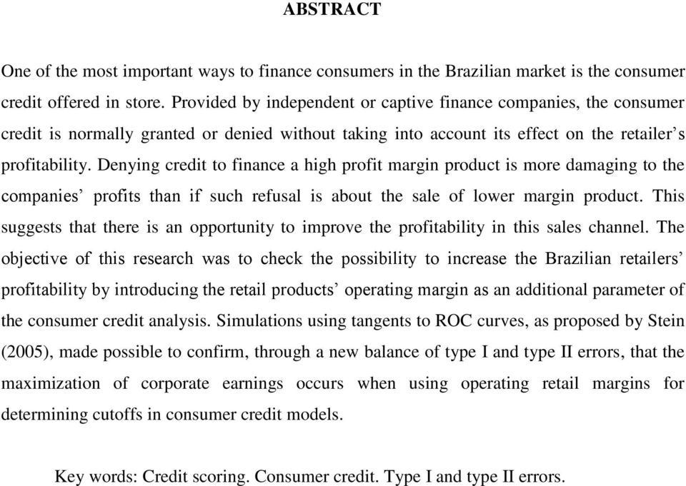 Denying credit to finance a high profit margin product is more damaging to the companies profits than if such refusal is about the sale of lower margin product.