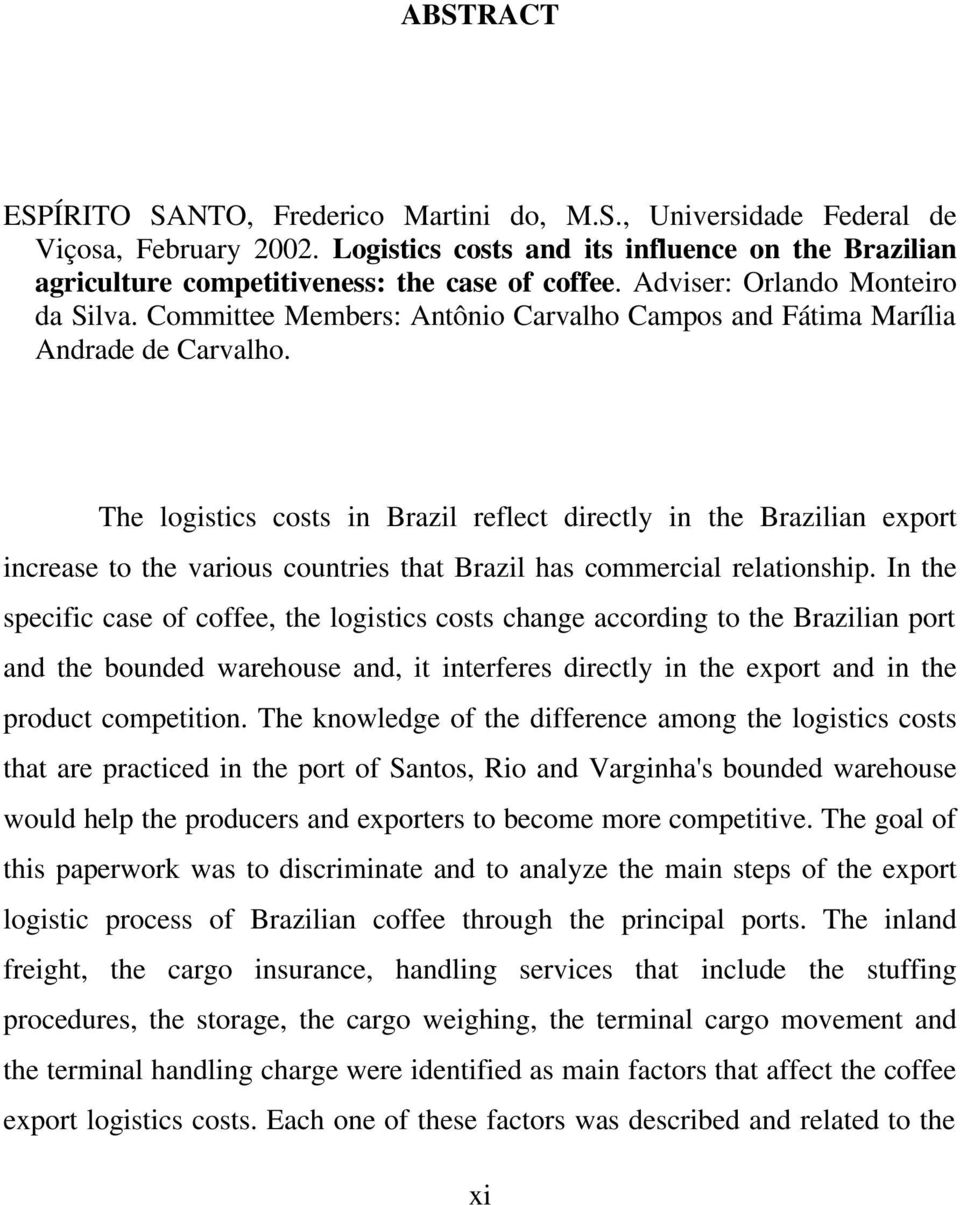 The logistics costs in Brazil reflect directly in the Brazilian export increase to the various countries that Brazil has commercial relationship.