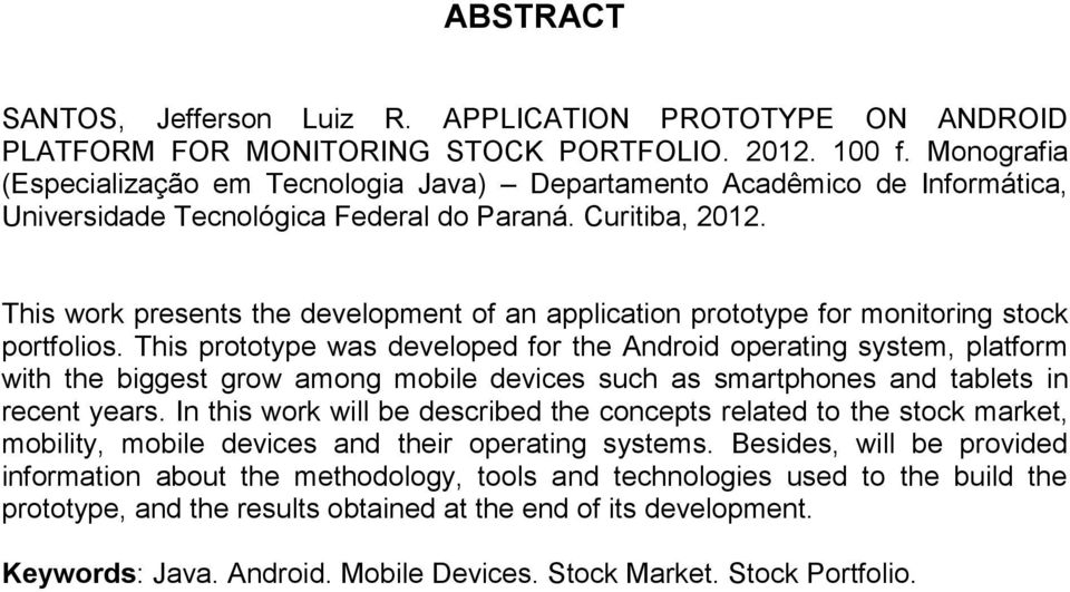 This work presents the development of an application prototype for monitoring stock portfolios.