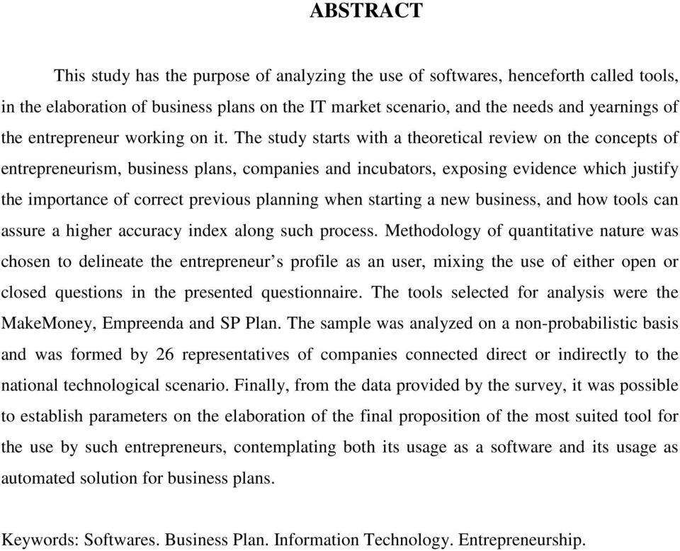 The study starts with a theoretical review on the concepts of entrepreneurism, business plans, companies and incubators, exposing evidence which justify the importance of correct previous planning