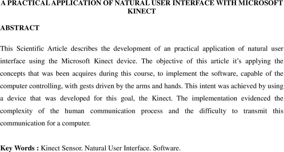 The objective of this article it s applying the concepts that was been acquires during this course, to implement the software, capable of the computer controlling, with gests