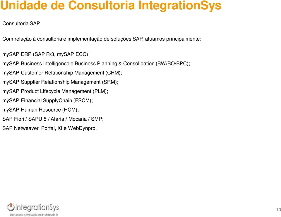 Customer Relationship Management (CRM); mysap Supplier Relationship Management (SRM); mysap Product Lifecycle Management (PLM);