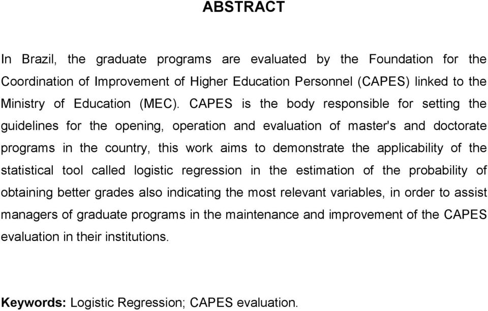 CAPES is the body responsible for setting the guidelines for the opening, operation and evaluation of master's and doctorate programs in the country, this work aims to demonstrate
