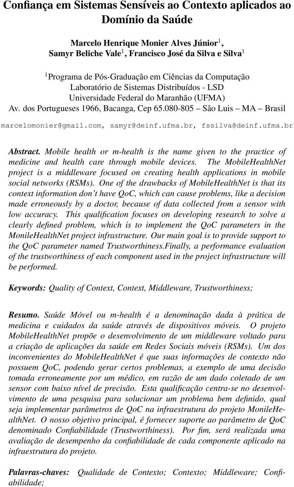 com, samyr@deinf.ufma.br, fssilva@deinf.ufma.br Abstract. Mobile health or m-health is the name given to the practice of medicine and health care through mobile devices.
