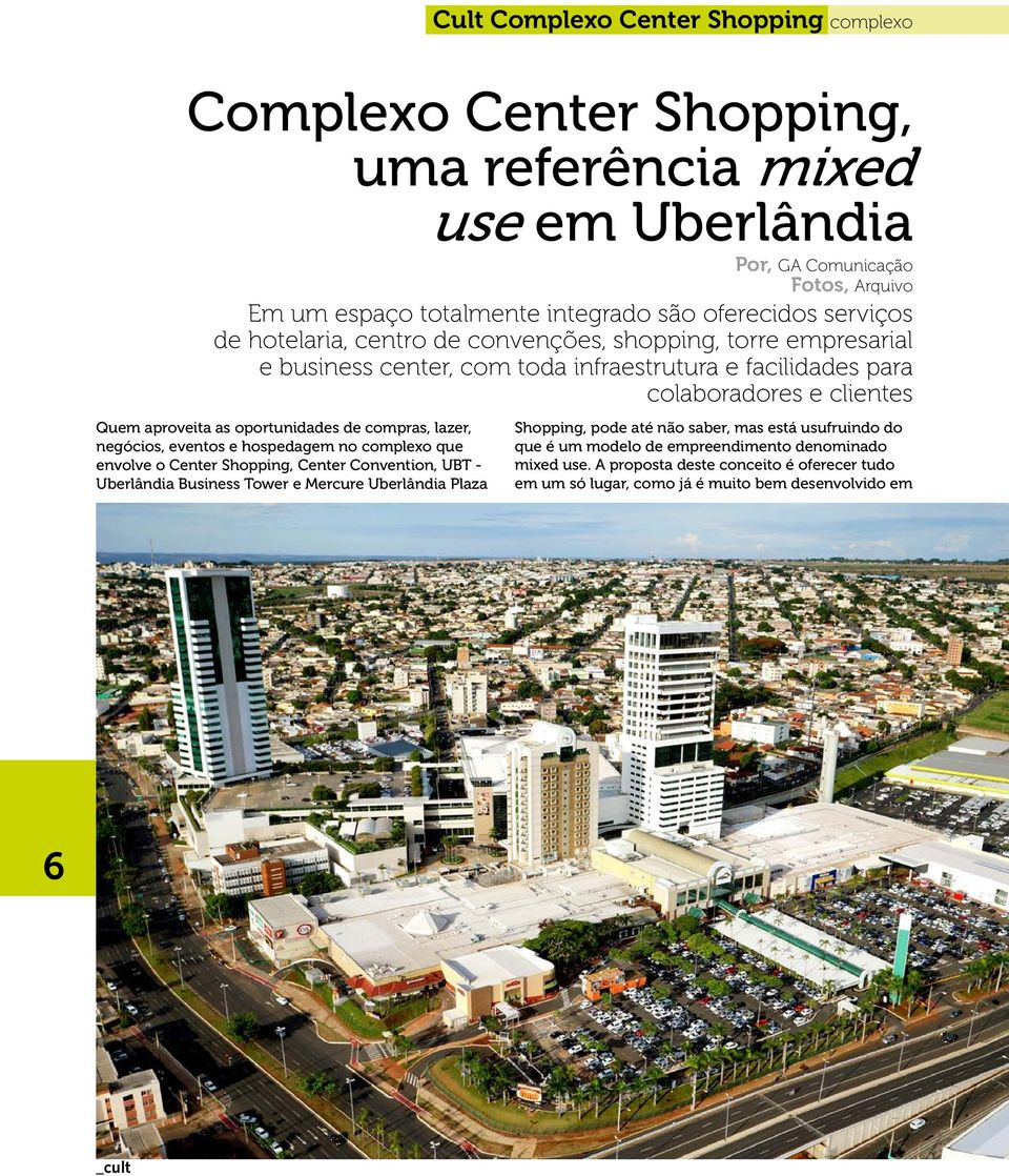 eventos e hospedagem no complexo que envolve o Center Shopping, Center Convention, UBT - Uberlândia Business Tower e Mercure Uberlândia Plaza Cult Complexo Center Shopping complexo