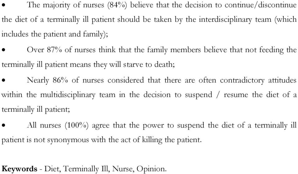 nurses considered that there are often contradictory attitudes within the multidisciplinary team in the decision to suspend / resume the diet of a terminally ill patient; All