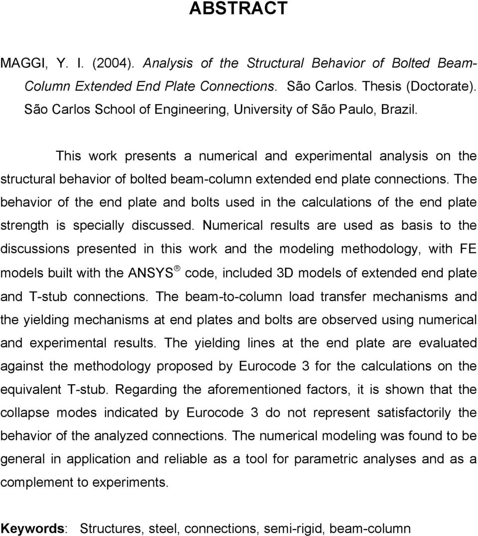 This work presents a numerical and experimental analysis on the structural behavior of bolted beam-column extended end plate connections.