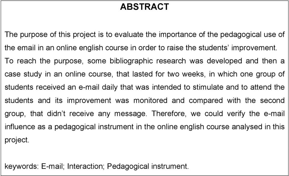 e-mail daily that was intended to stimulate and to attend the students and its improvement was monitored and compared with the second group, that didn t receive any message.