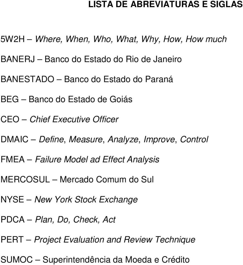 Measure, Analyze, Improve, Control FMEA Failure Model ad Effect Analysis MERCOSUL Mercado Comum do Sul NYSE New York
