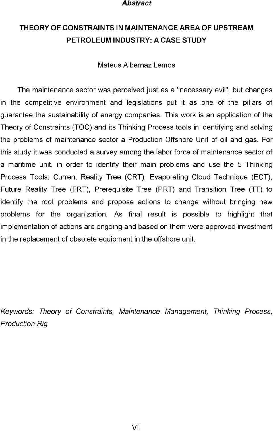 This work is an application of the Theory of Constraints (TOC) and its Thinking Process tools in identifying and solving the problems of maintenance sector a Production Offshore Unit of oil and gas.