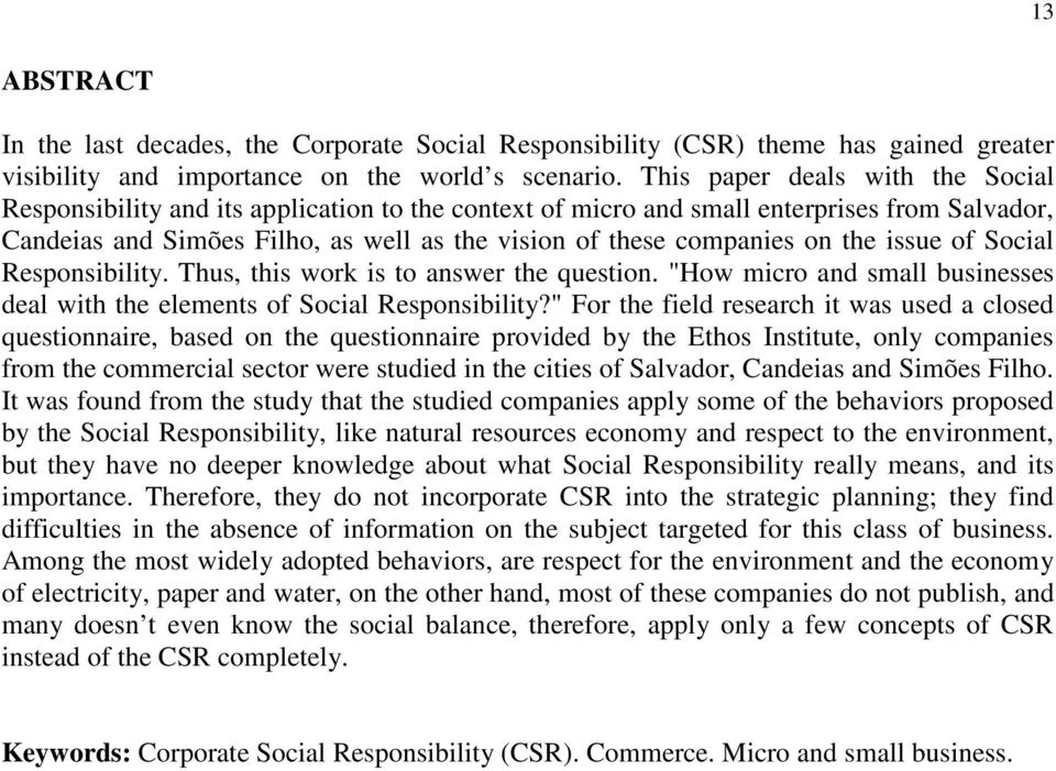 "the issue of Social Responsibility. Thus, this work is to answer the question. ""How micro and small businesses deal with the elements of Social Responsibility?"