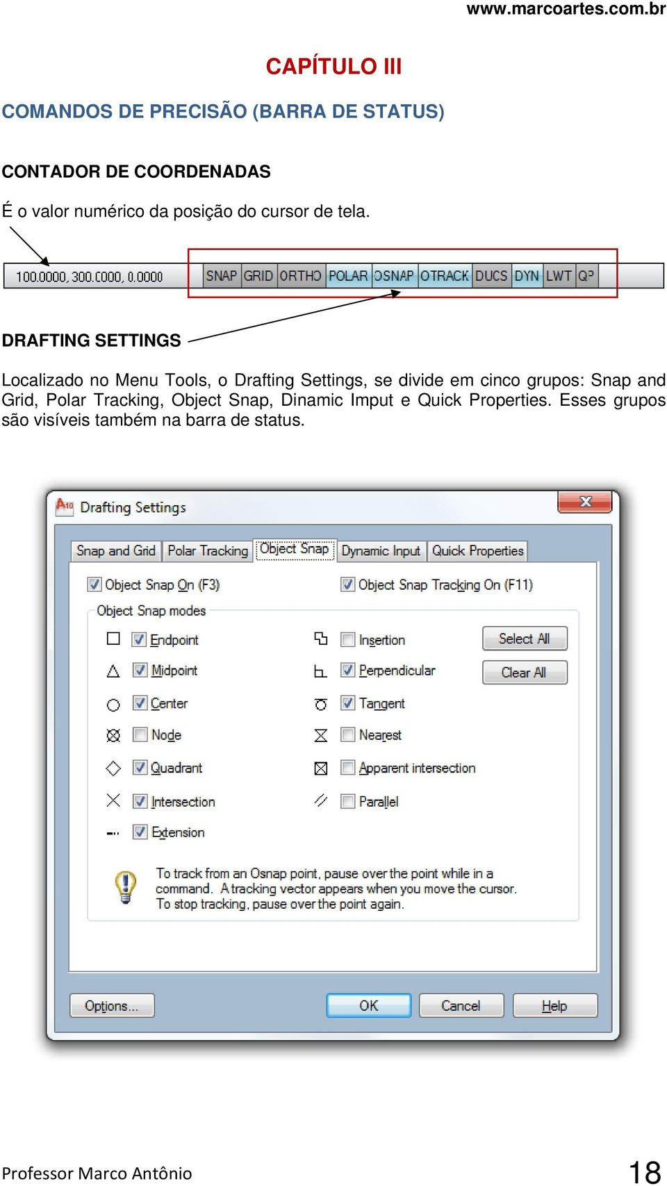 DRAFTING SETTINGS Localizado no Menu Tools, o Drafting Settings, se divide em cinco grupos: