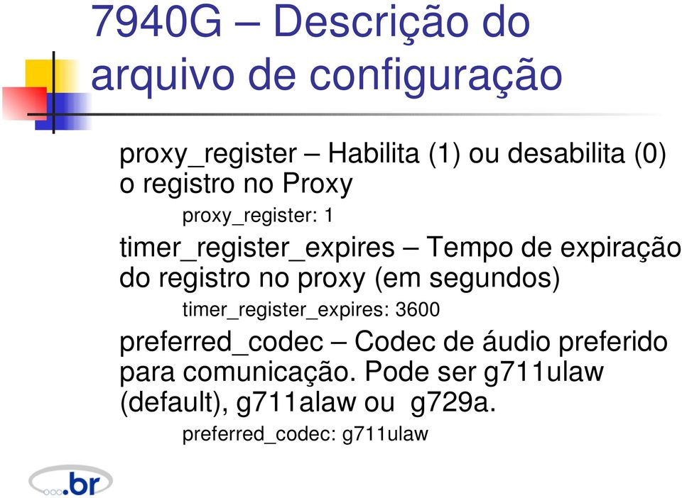 no proxy (em segundos) timer_register_expires: 3600 preferred_codec Codec de áudio